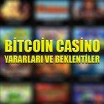 Bitcoin casino yararları ve beklentiler