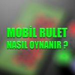 Mobil rulet nasıl oynanır ?