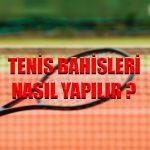 Tenis karşılaşmalarına bahis nasıl yapılır ?