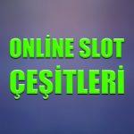 Online slot çeşitleri